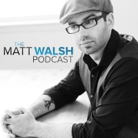 TheMattWalshPodcast-e56f2bdb1f3f0d59a2190417e12f42d48897e6d2